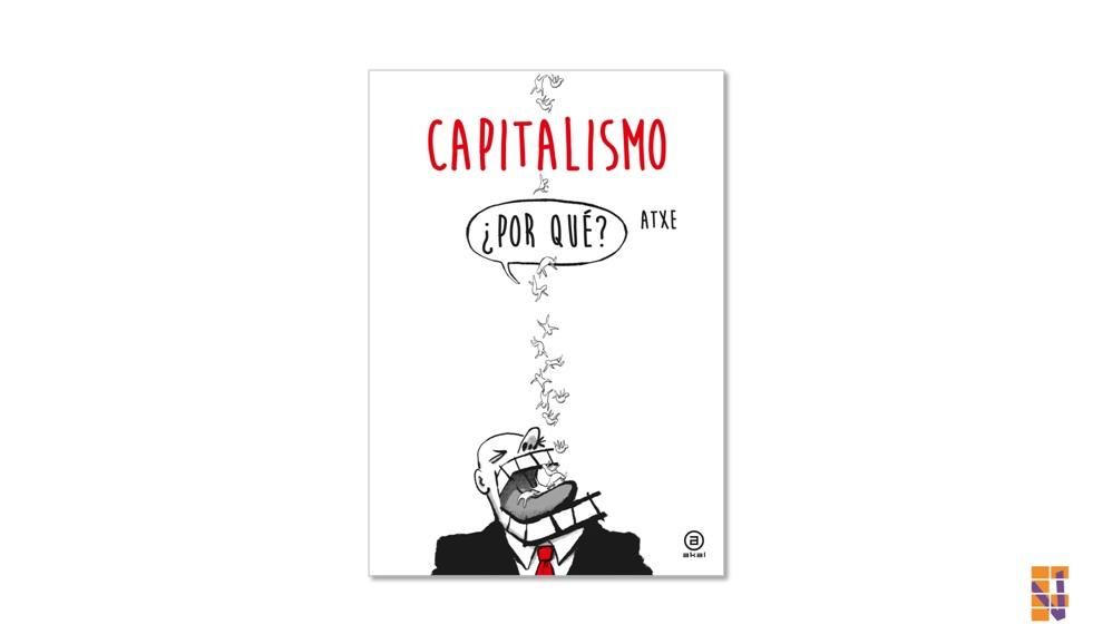 Libro de Atxe: Capitalismo ¿Por qué?