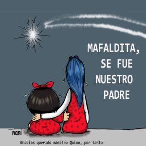 - Mafaldita ,se fue nuestro padre.. GRACIAS QUERIDO MAESTRO QUINO, POR TANTO. (Viñeta de Nani)